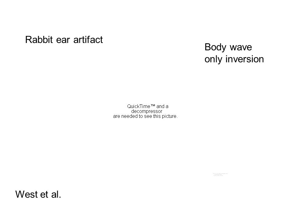 Body wave only inversion Rabbit ear artifact West et al.