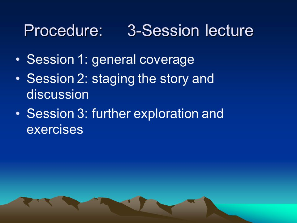 Methods: Lecture Class Discussion Screening Exercises Staging the story