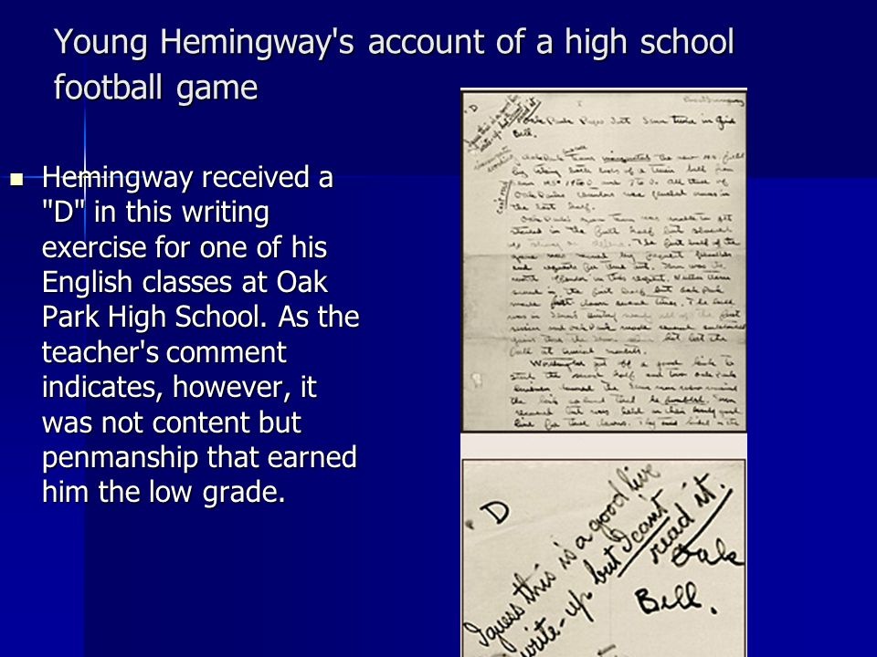 Young Hemingway s account of a high school football game Hemingway received a D in this writing exercise for one of his English classes at Oak Park High School.