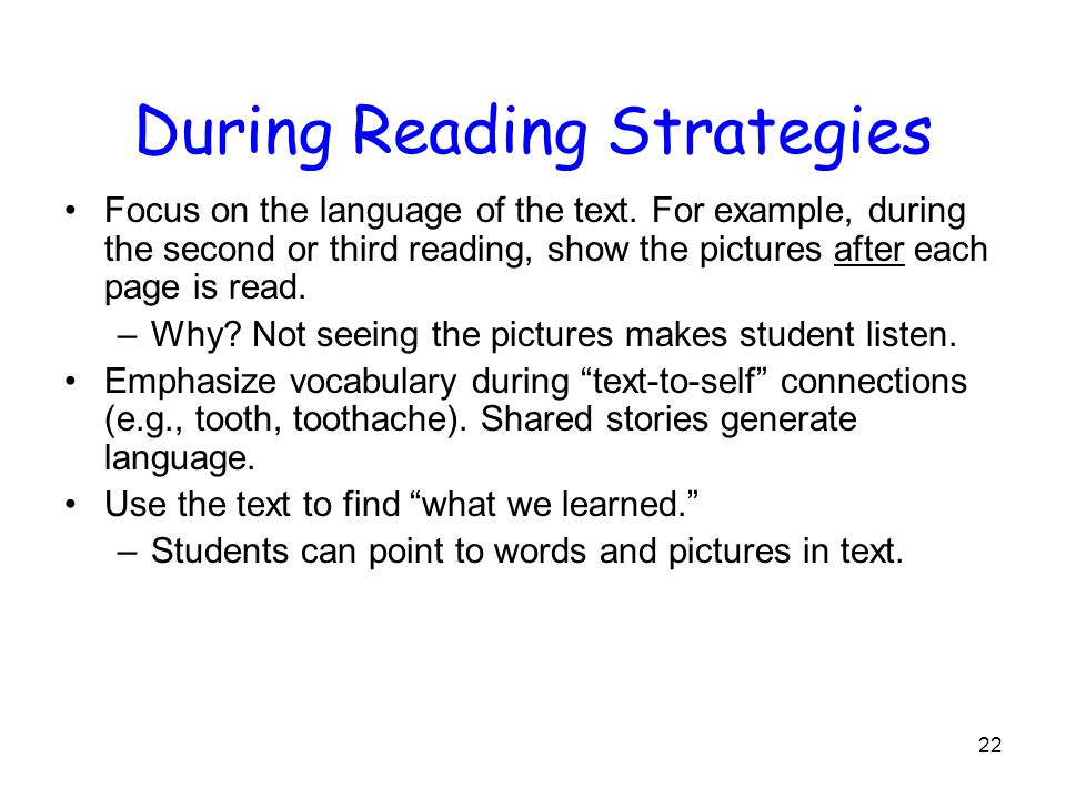 22 During Reading Strategies Focus on the language of the text.