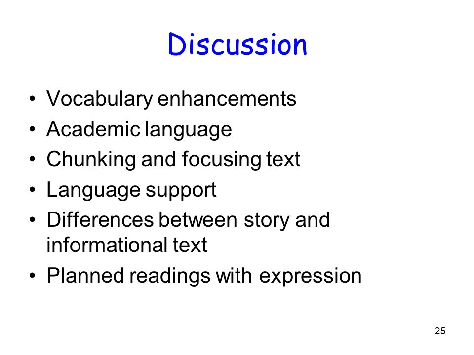 25 Discussion Vocabulary enhancements Academic language Chunking and focusing text Language support Differences between story and informational text Planned readings with expression