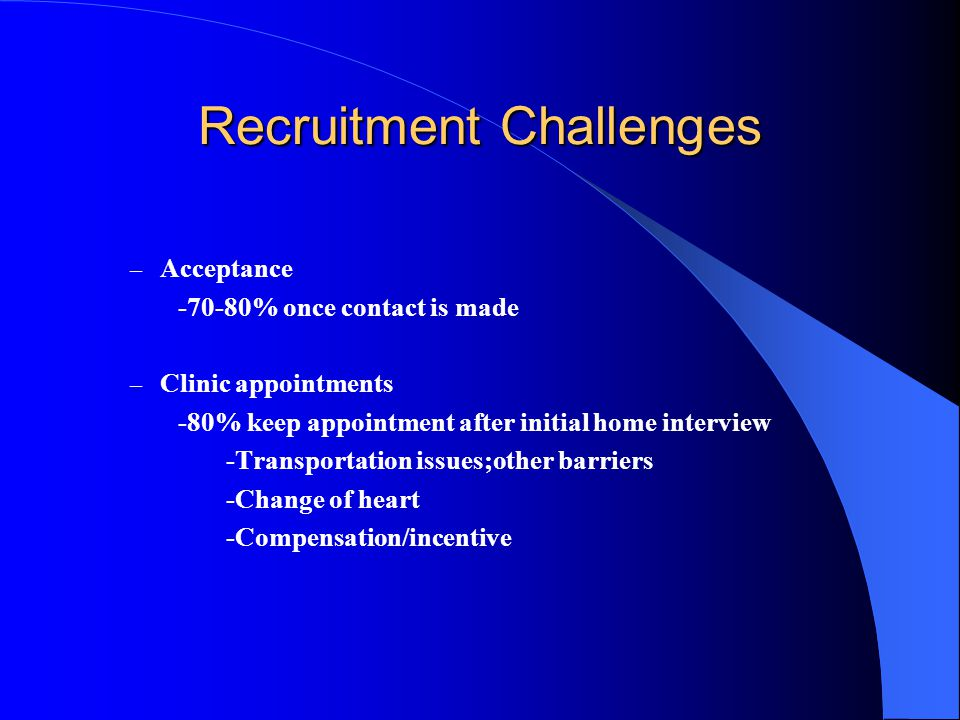 Jackson Heart Study Recruitment Challenges – Awareness -Improved in recent months – Contact challenges -Imperfections in list -Caller I.D./Telemarketer and junk mail aversion -Avoidance due to negative expectations/suspicion - Random approach