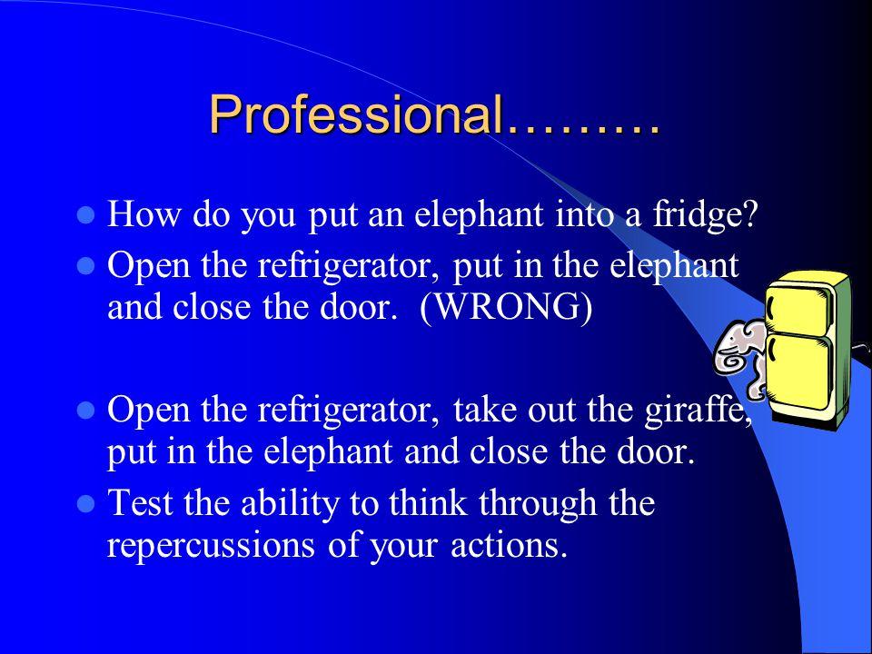 To be a Professional How do you put a giraffe into a refrigerator.