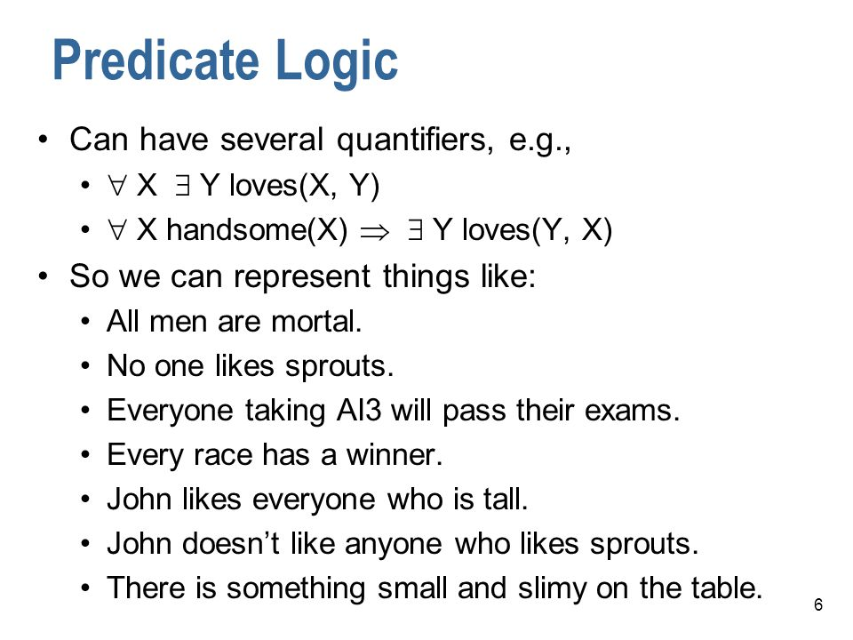 7 Semantics There is a precise meaning to expressions in predicate logic.