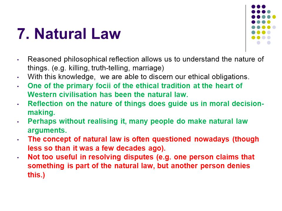 7. Natural Law Reasoned philosophical reflection allows us to understand the nature of things.