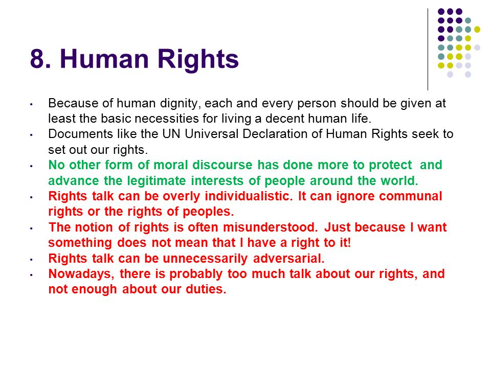 8. Human Rights Because of human dignity, each and every person should be given at least the basic necessities for living a decent human life. Documen