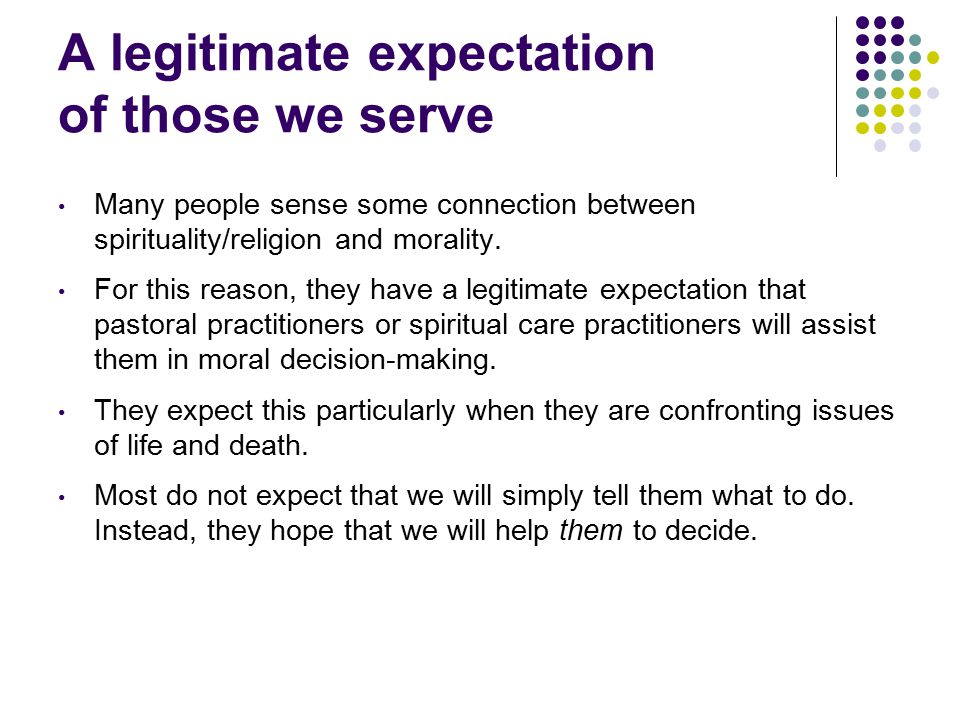 A legitimate expectation of those we serve Many people sense some connection between spirituality/religion and morality.