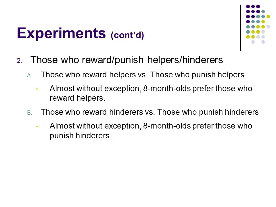 Experiments (cont'd) 2. Those who reward/punish helpers/hinderers A.