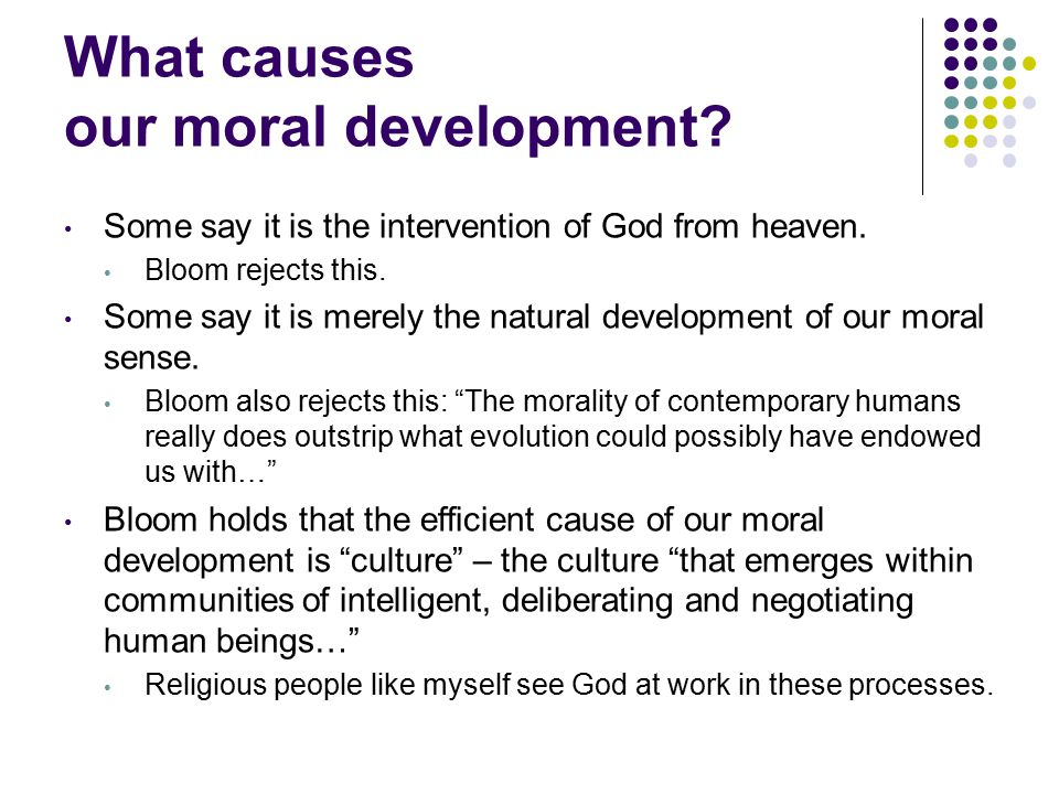 How does our morality develop. What causes our moral development.
