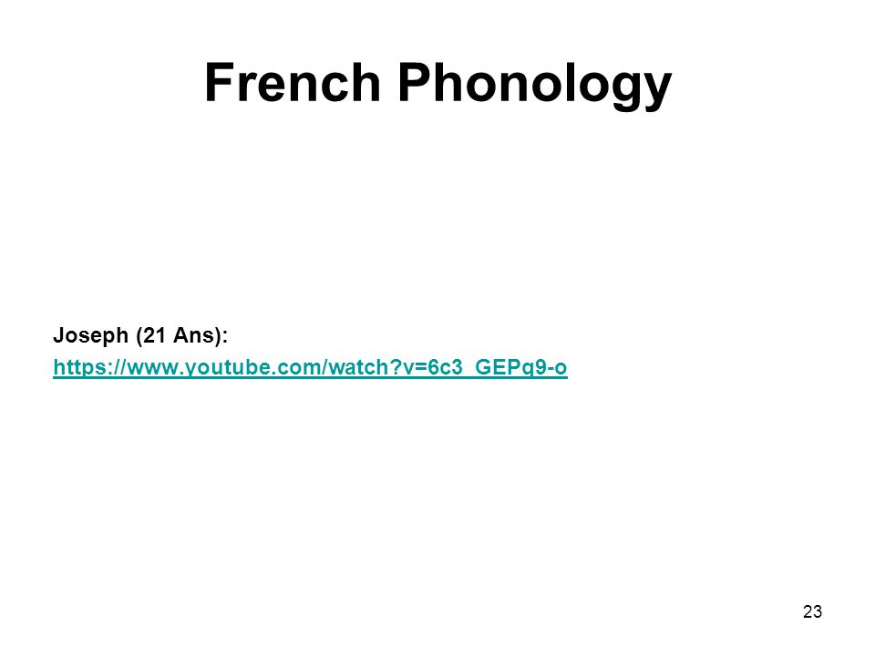 French Phonology Joseph (21 Ans): https://www.youtube.com/watch?v=6c3_GEPq9-o 23