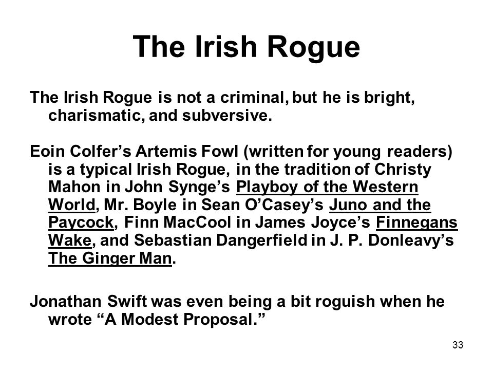 33 The Irish Rogue The Irish Rogue is not a criminal, but he is bright, charismatic, and subversive.