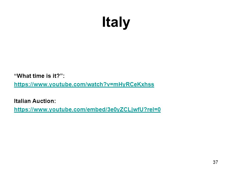 Italy What time is it? : https://www.youtube.com/watch?v=mHyRCeKxhss Italian Auction: https://www.youtube.com/embed/3e0yZCLjwfU?rel=0 37