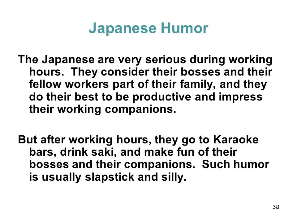 38 Japanese Humor The Japanese are very serious during working hours.