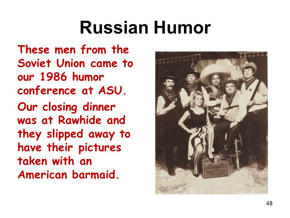 Russian Humor These men from the Soviet Union came to our 1986 humor conference at ASU.
