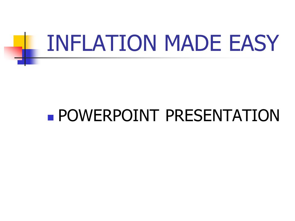 INFLATION MADE EASY POWERPOINT PRESENTATION