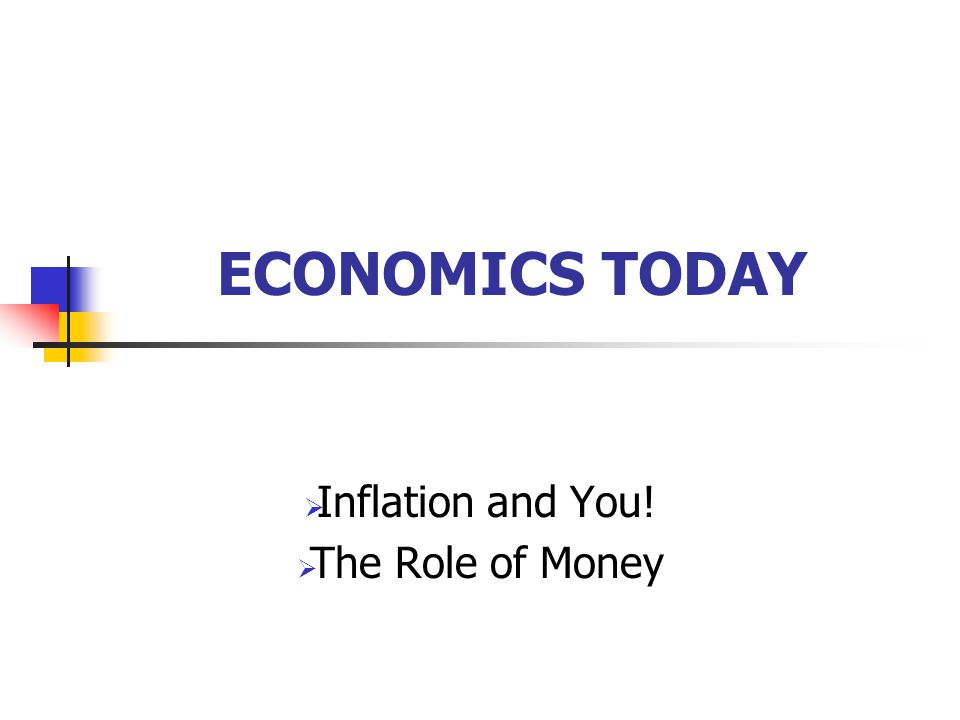 ECONOMICS TODAY  Inflation and You!  The Role of Money