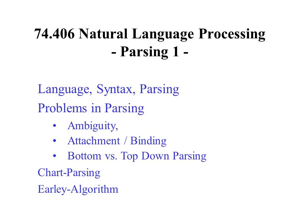 74.406 Natural Language Processing - Parsing 1 - Language, Syntax, Parsing Problems in Parsing Ambiguity, Attachment / Binding Bottom vs.