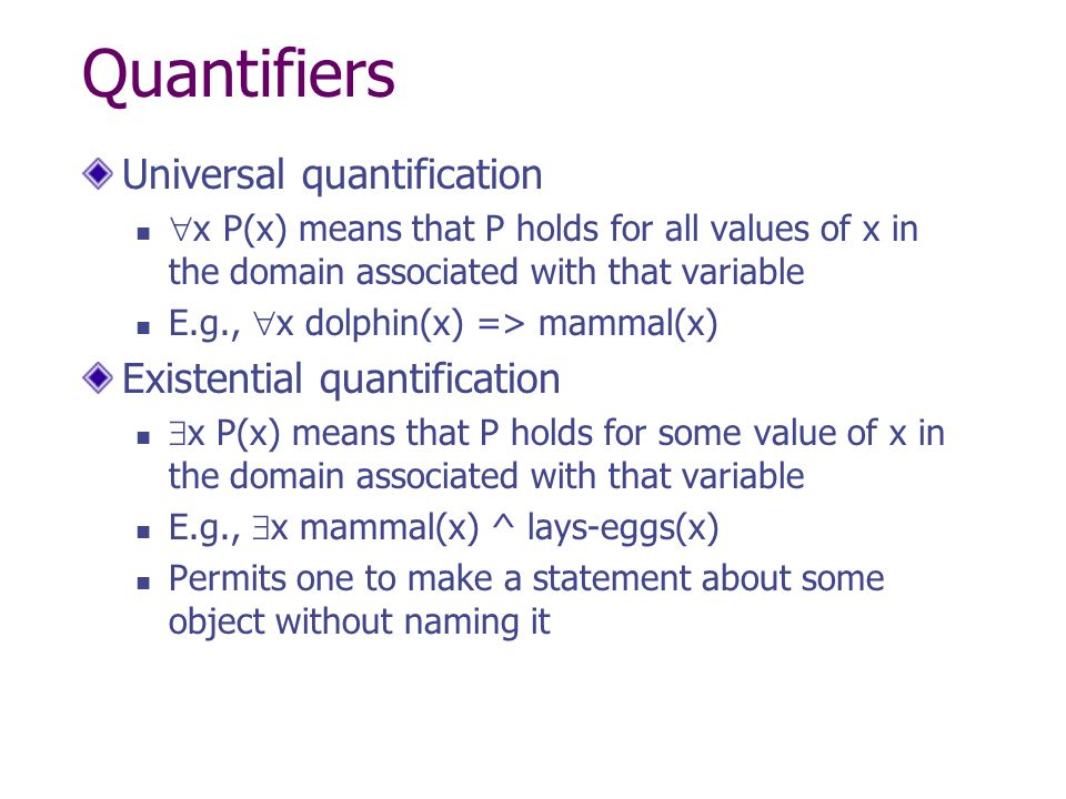 Quantifiers Universal quantification  x P(x) means that P holds for all values of x in the domain associated with that variable E.g.,  x dolphin(x)