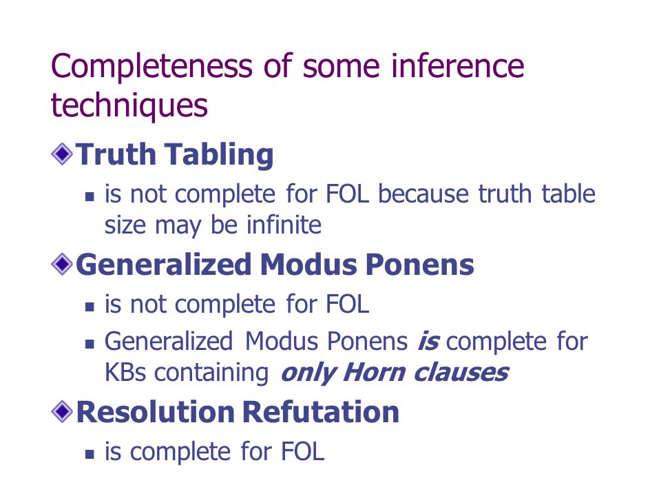Completeness of some inference techniques Truth Tabling is not complete for FOL because truth table size may be infinite Generalized Modus Ponens is n