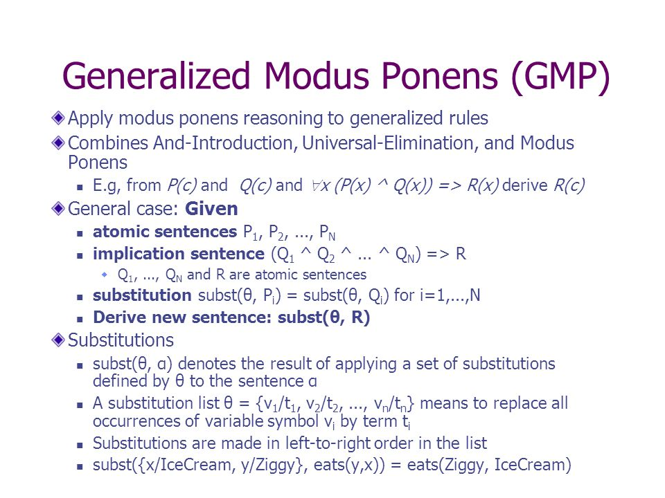 Generalized Modus Ponens (GMP) Apply modus ponens reasoning to generalized rules Combines And-Introduction, Universal-Elimination, and Modus Ponens E.