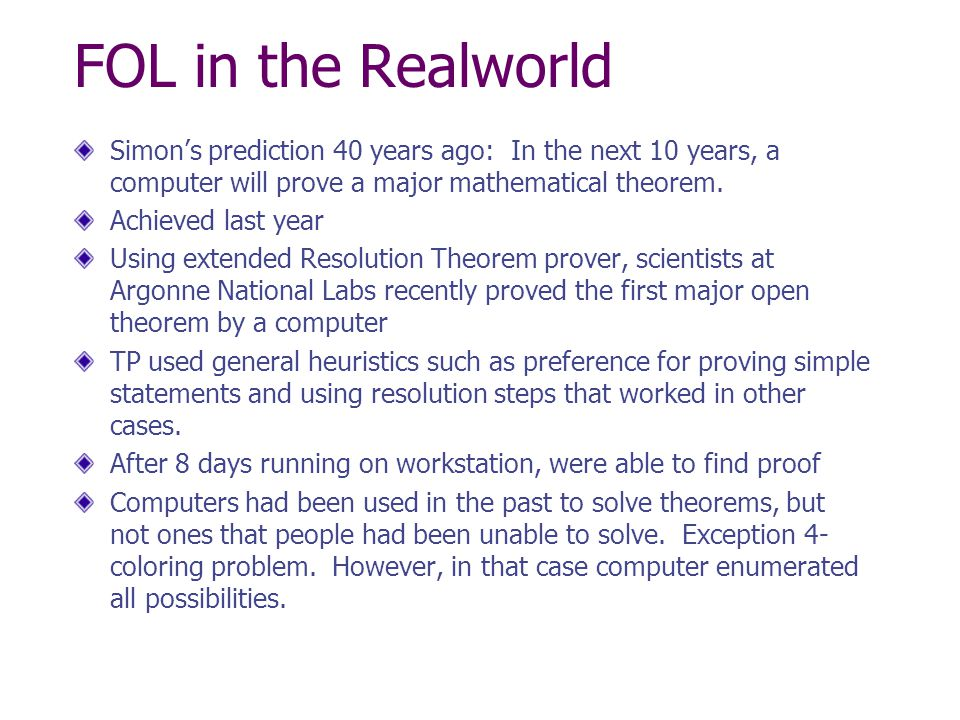 FOL in the Realworld Simon's prediction 40 years ago: In the next 10 years, a computer will prove a major mathematical theorem. Achieved last year Usi