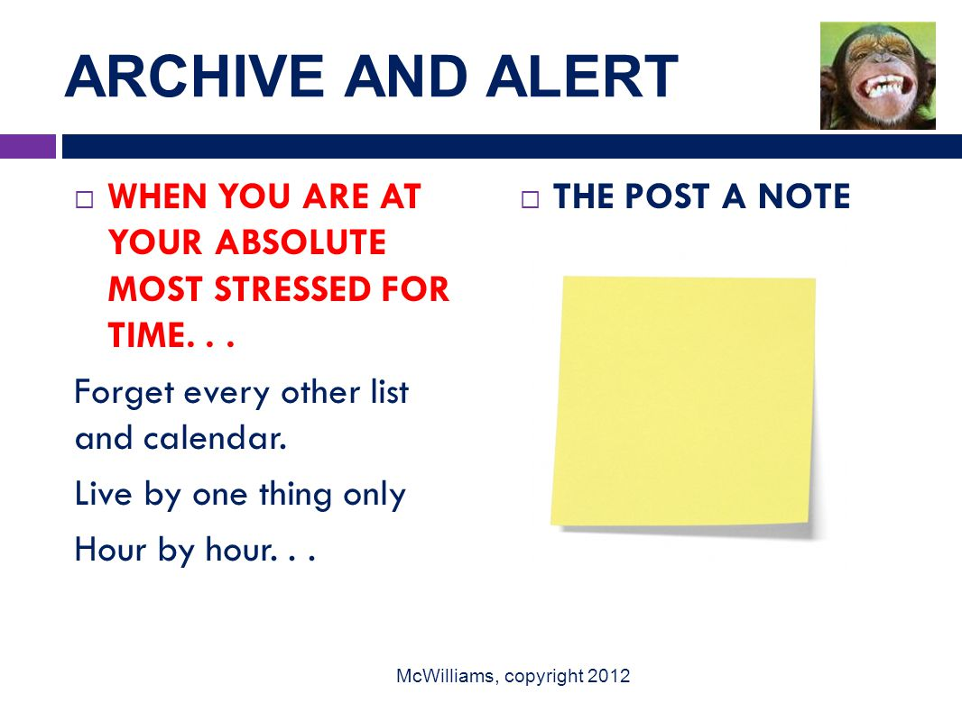 ARCHIVE AND ALERT  WHEN YOU ARE AT YOUR ABSOLUTE MOST STRESSED FOR TIME...
