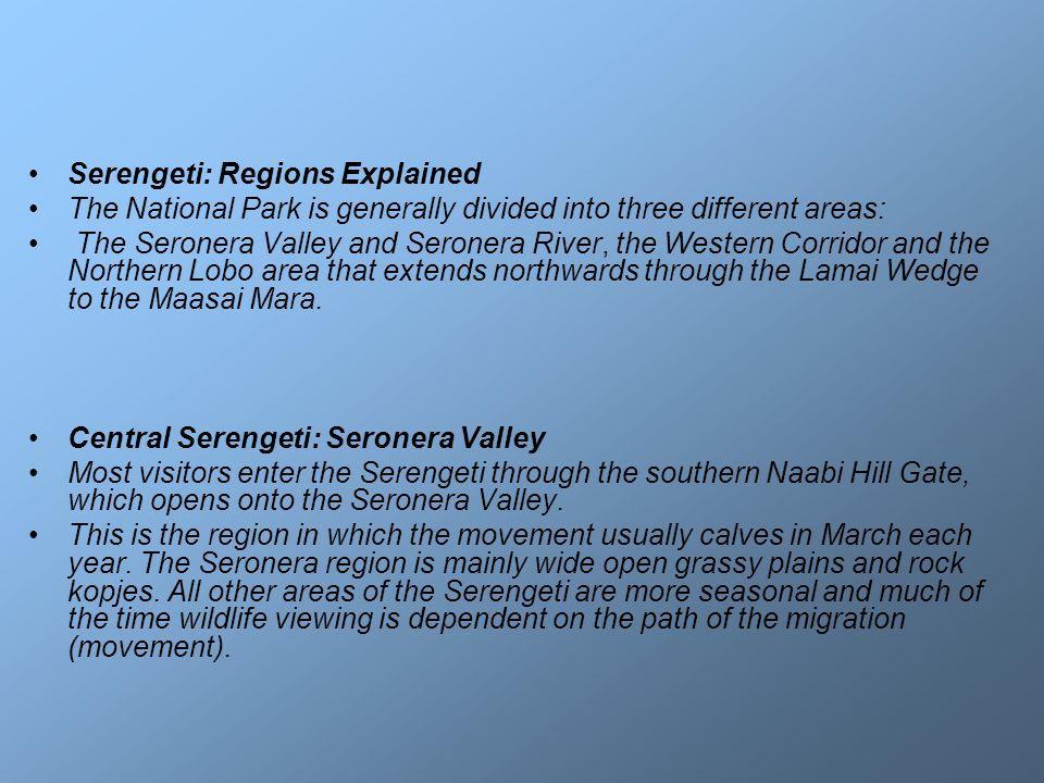 Serengeti: The Western Corridor This follows the path of the Grumeti River up towards Lake Victoria.
