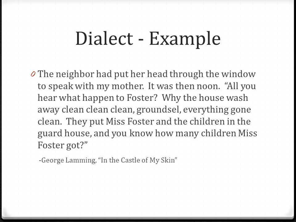 Dialect - Example 0 The neighbor had put her head through the window to speak with my mother.