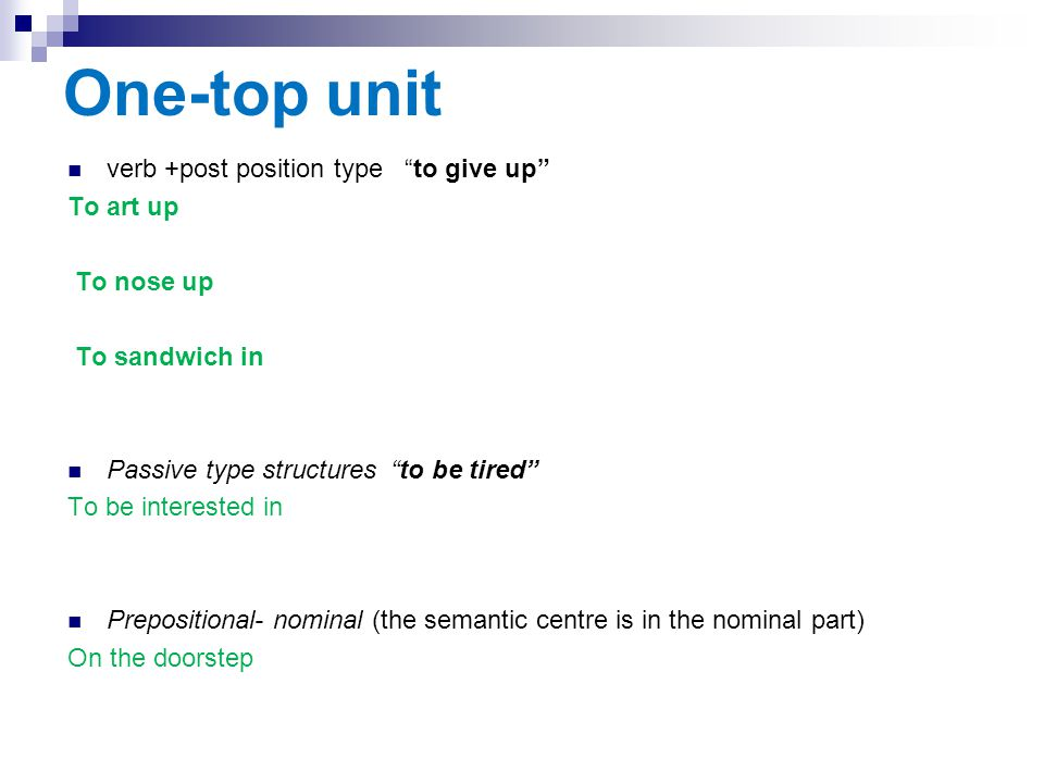 """One-top unit verb +post position type """"to give up"""" To art up To nose up To sandwich in Passive type structures """"to be tired"""" To be interested in Prepo"""
