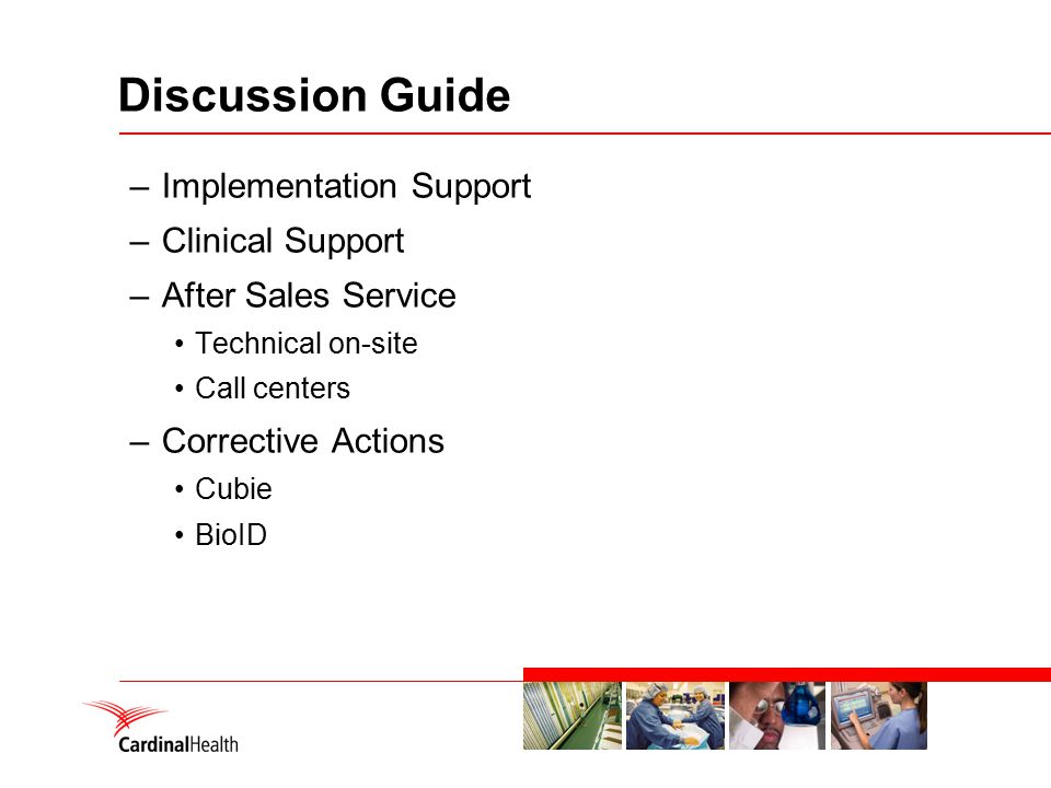 Discussion Guide –Implementation Support –Clinical Support –After Sales Service Technical on-site Call centers –Corrective Actions Cubie BioID