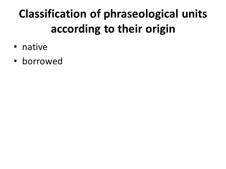 The main sources of native phraseological units Terminological and professional lexics, e.g.