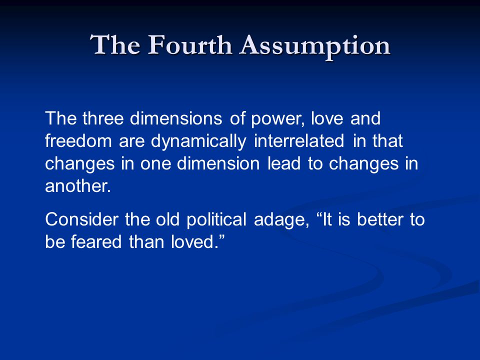 The Fourth Assumption The three dimensions of power, love and freedom are dynamically interrelated in that changes in one dimension lead to changes in another.