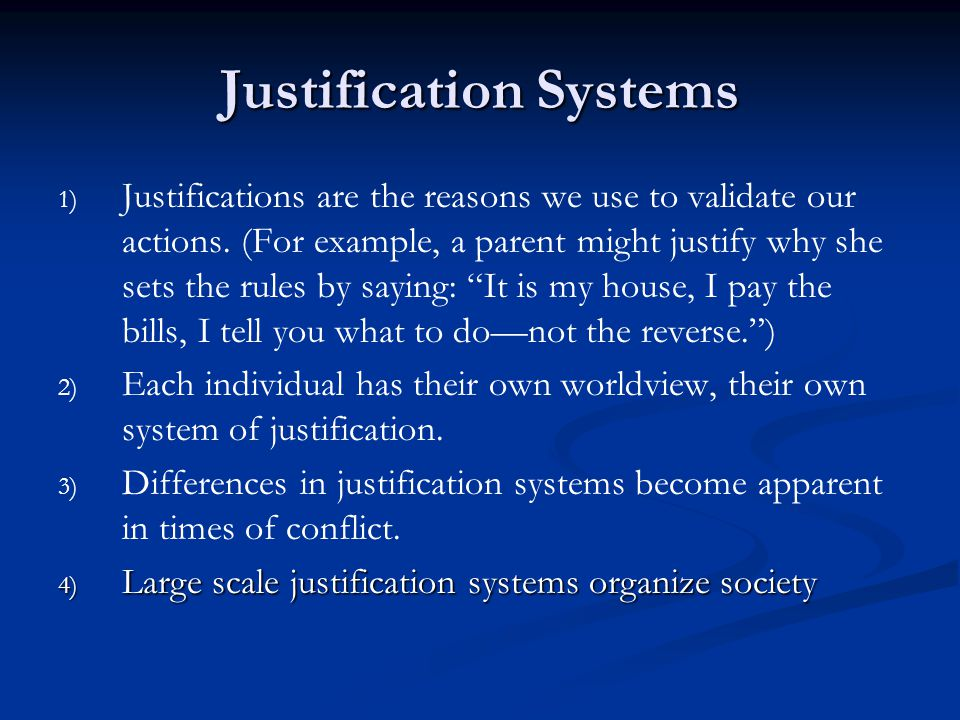 Justification Systems 1) 1) Justifications are the reasons we use to validate our actions.