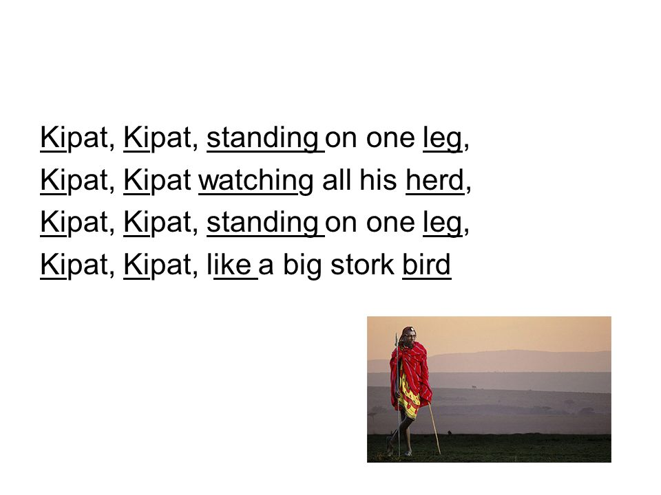 Kipat, Kipat, standing on one leg, Kipat, Kipat watching all his herd, Kipat, Kipat, standing on one leg, Kipat, Kipat, like a big stork bird