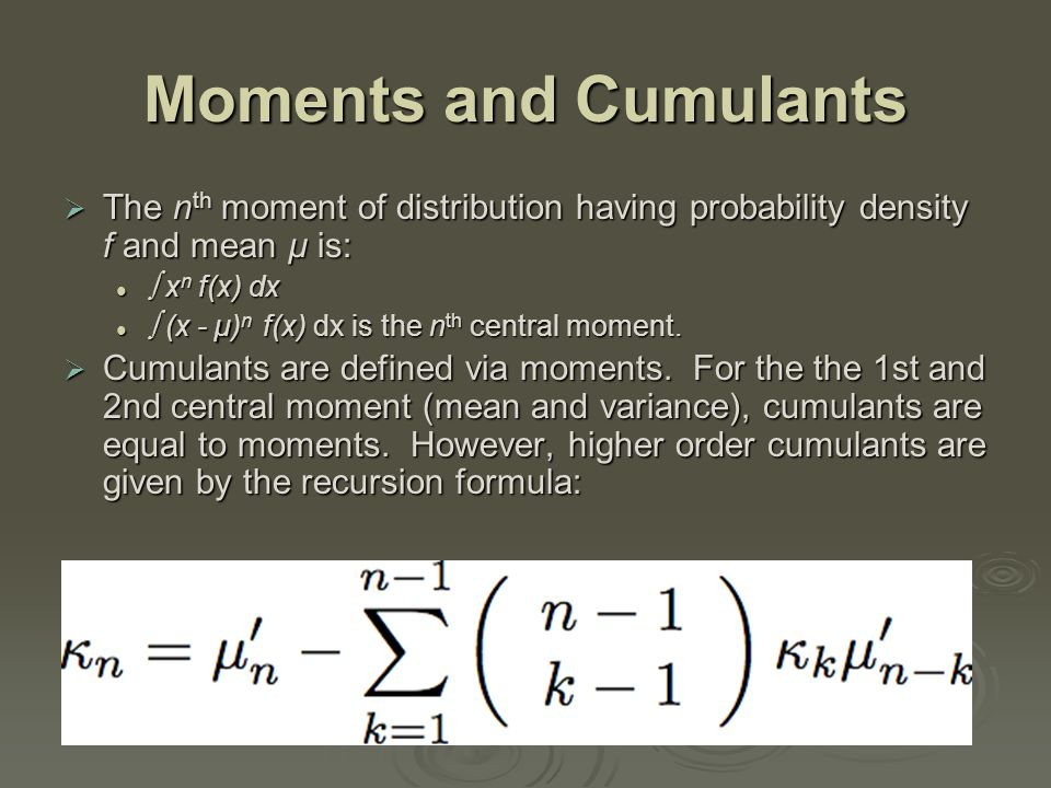 Moments and Cumulants  The n th moment of distribution having probability density f and mean µ is:  x n f(x) dx  x n f(x) dx  (x - µ) n f(x) dx is