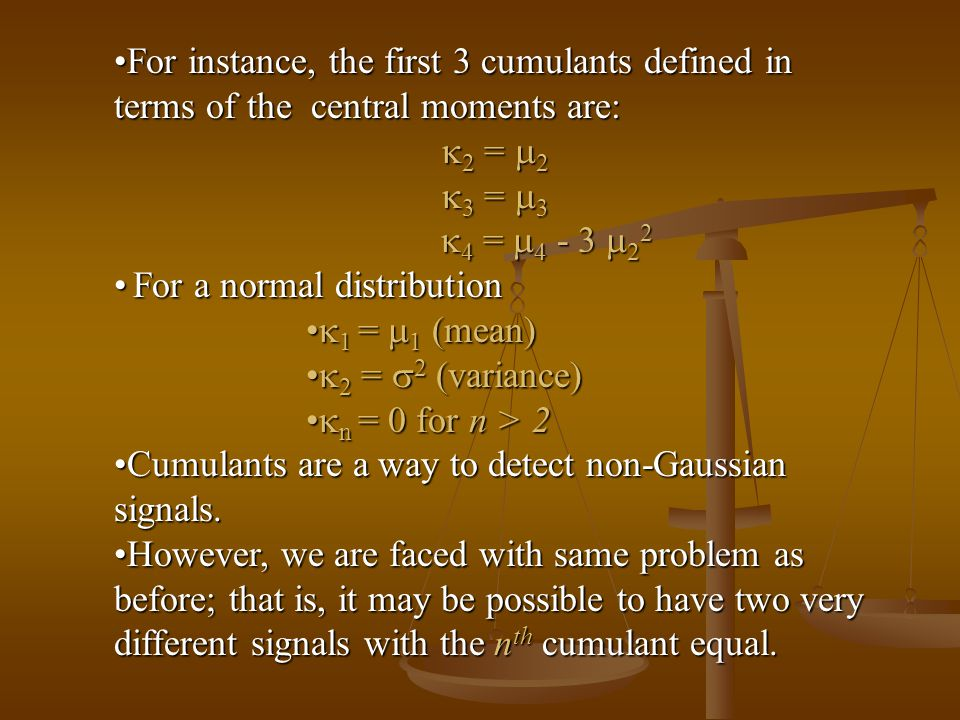 For instance, the first 3 cumulants defined in terms of the central moments are:For instance, the first 3 cumulants defined in terms of the central mo