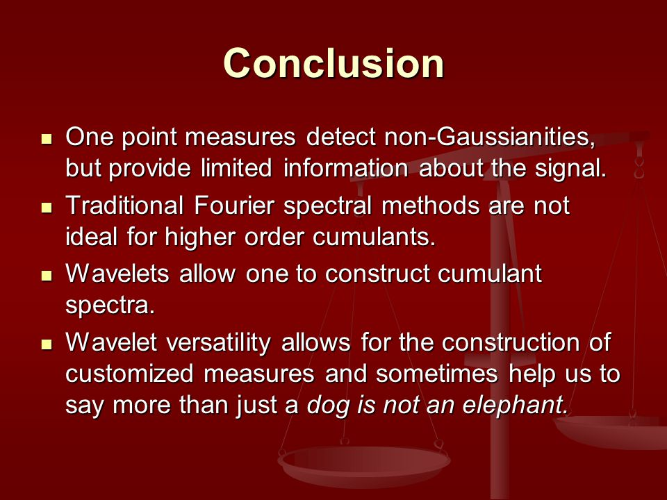 Conclusion One point measures detect non-Gaussianities, but provide limited information about the signal. One point measures detect non-Gaussianities,