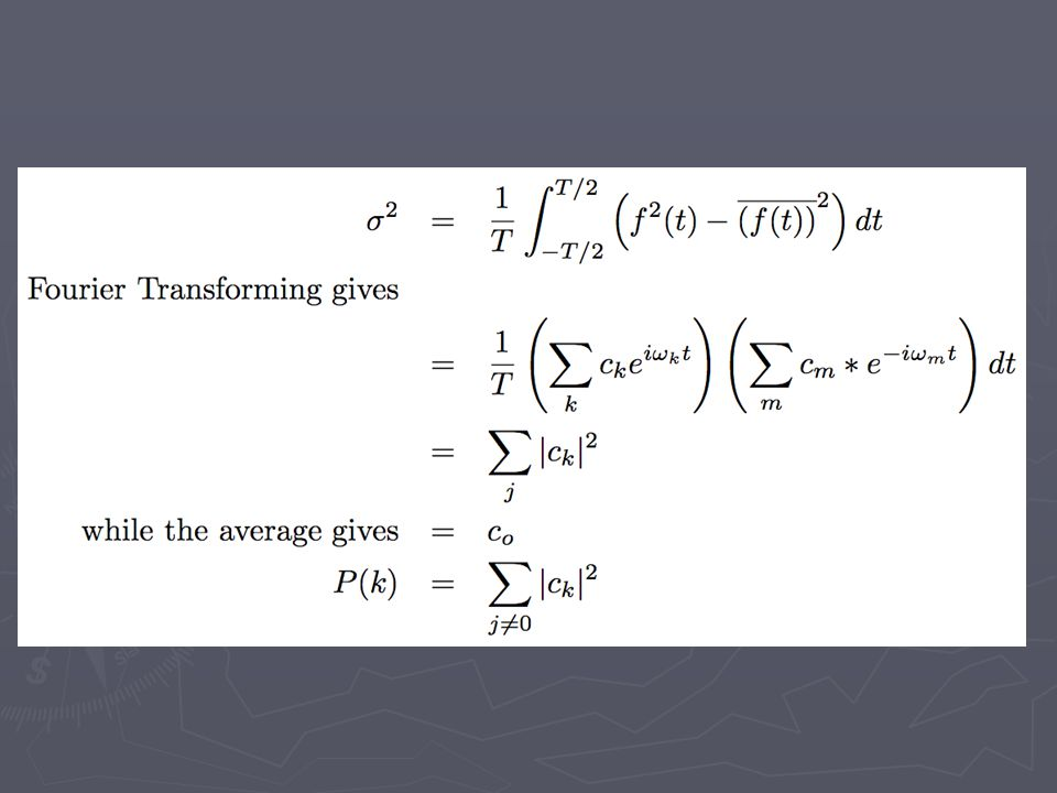 We define the third and fourth order cumulants as: S j = M j 3 /(M j 2 ) 3/2 K j = M j 4 /(M j 2 ) 2 - 3 where M n = Thus, the wavelet gives a simple way to characterize some non-Gaussian distributions.