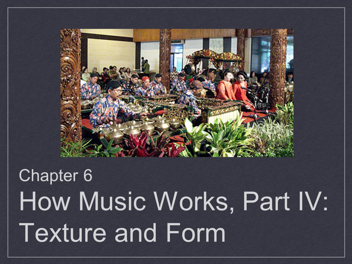 Chapter 6 How Music Works, Part IV: Texture and Form