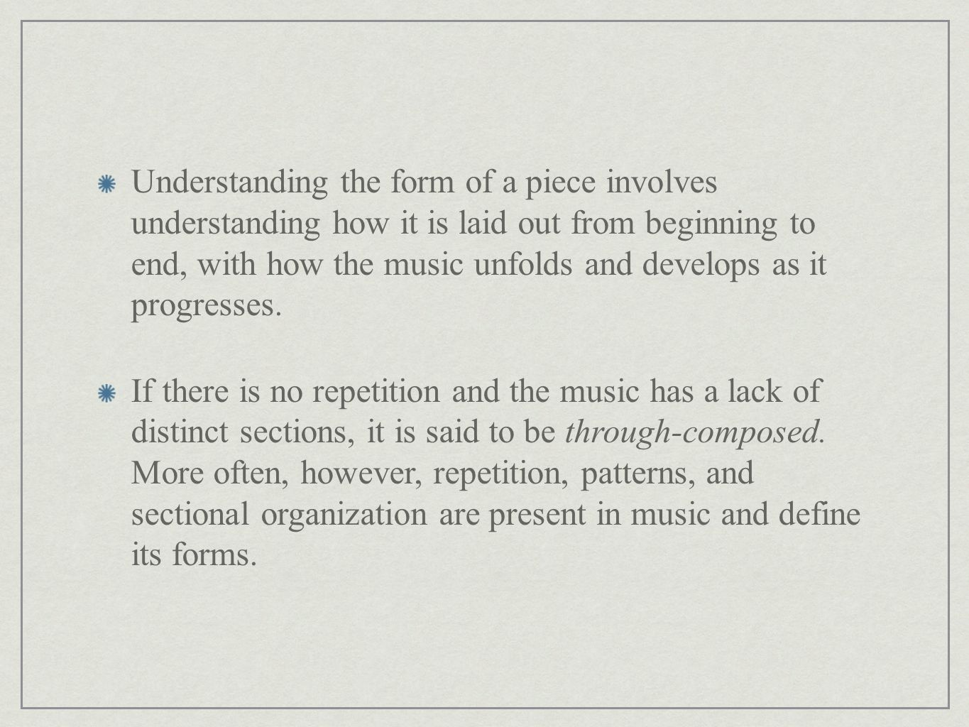 Understanding the form of a piece involves understanding how it is laid out from beginning to end, with how the music unfolds and develops as it progr