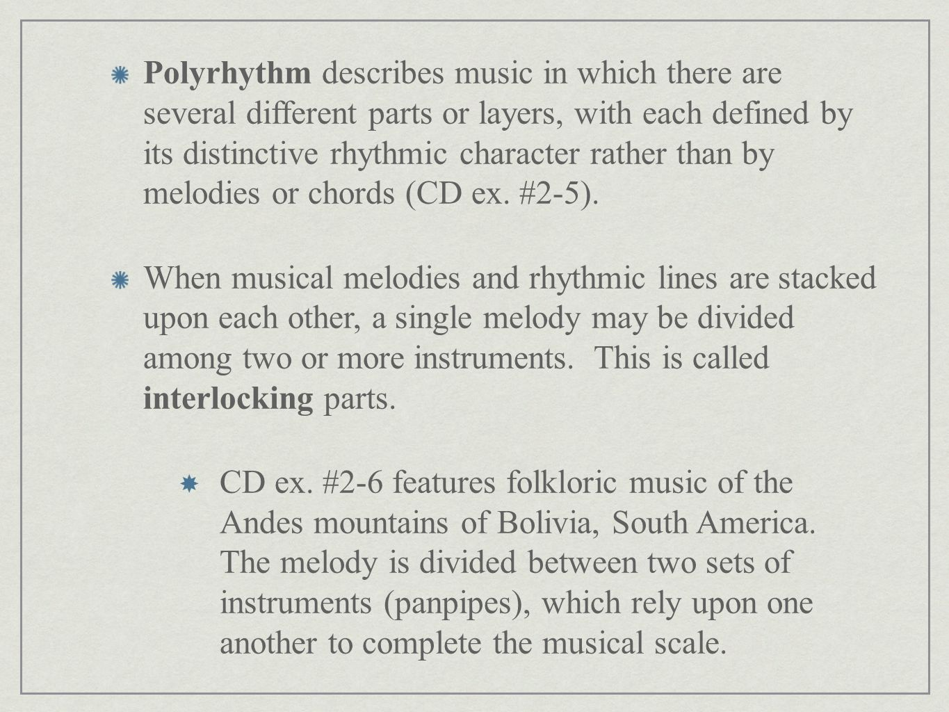 Polyrhythm describes music in which there are several different parts or layers, with each defined by its distinctive rhythmic character rather than b