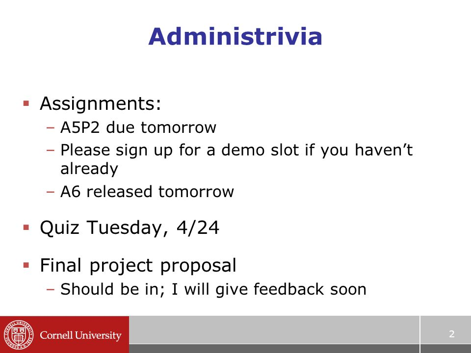 Administrivia  Final projects –Demo session on Tuesday, May 15, 1:30-3:30pm (tentative) 3