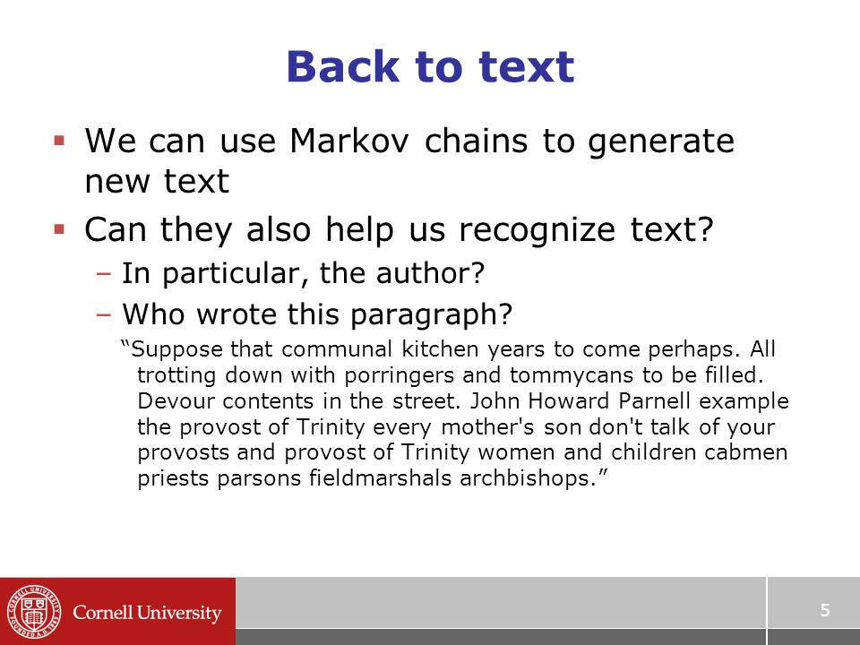 Author recognition  We can use Markov chains to generate new text  Can they also help us recognize text.