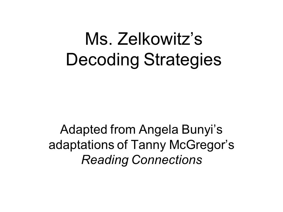 Ms. Zelkowitz's Decoding Strategies Adapted from Angela Bunyi's adaptations of Tanny McGregor's Reading Connections