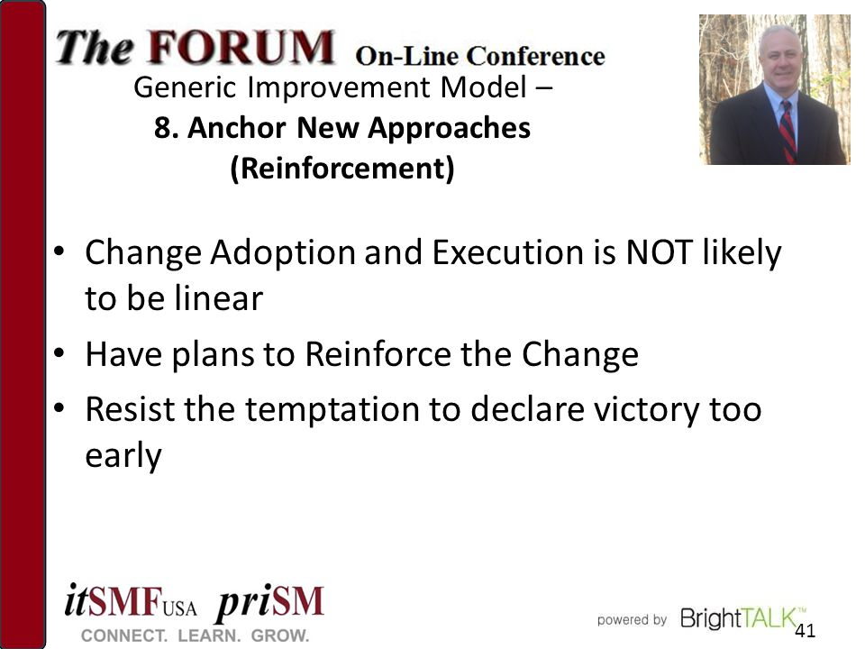 Generic Improvement Model – 8. Anchor New Approaches (Reinforcement) 41 Change Adoption and Execution is NOT likely to be linear Have plans to Reinfor