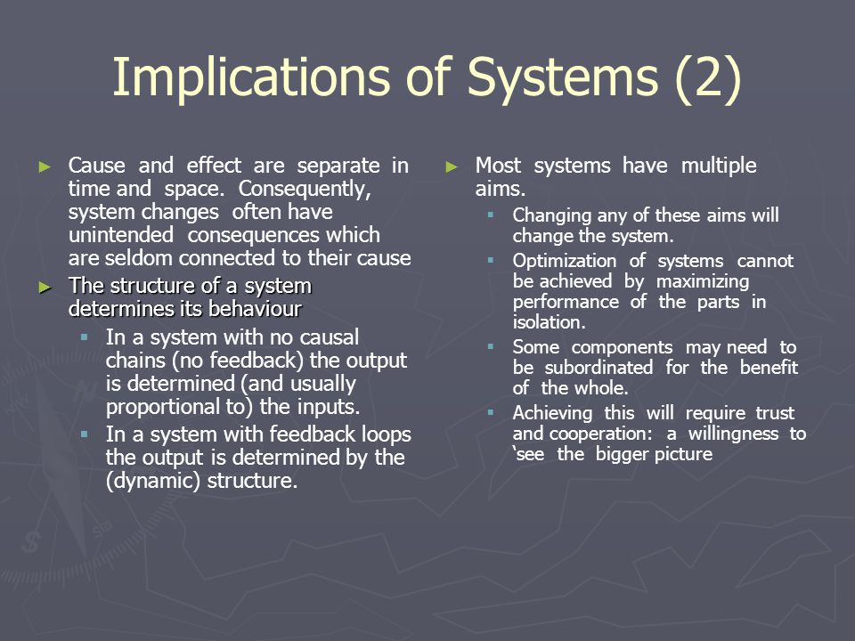 Implications of Systems (2) ► ► Cause and effect are separate in time and space.