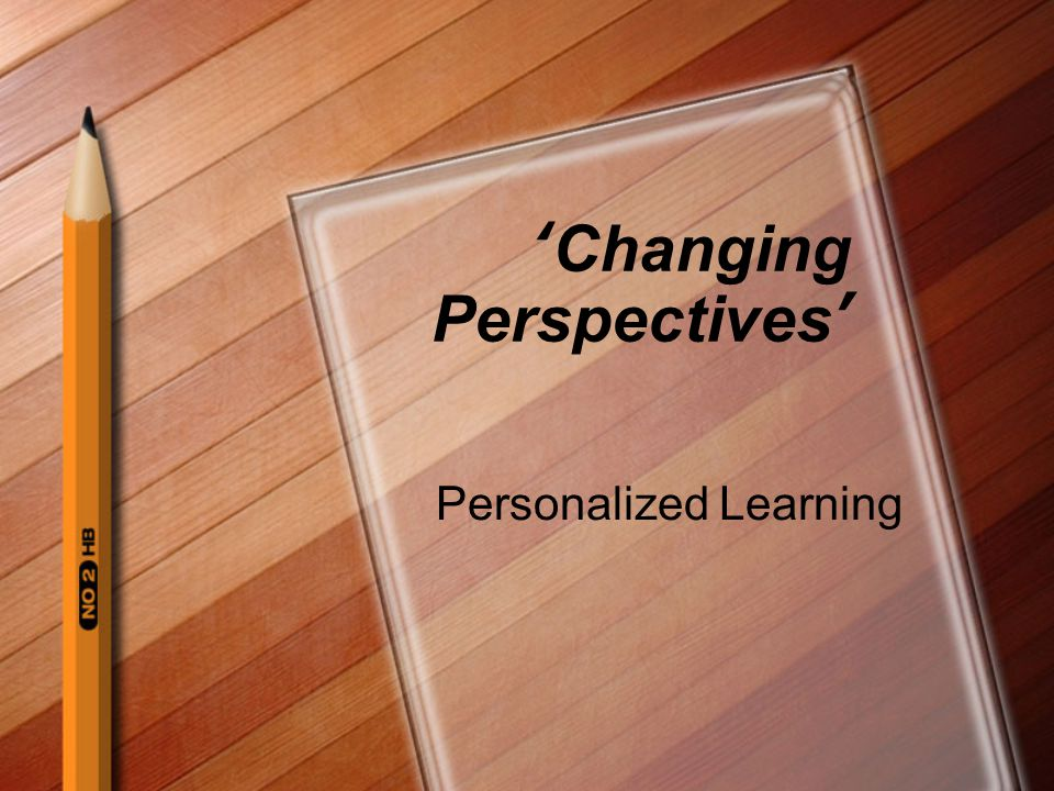 'Changing Perspectives' Personalized Learning