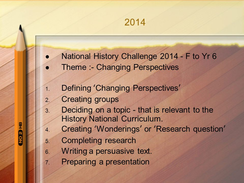 2014 National History Challenge 2014 - F to Yr 6 Theme :- Changing Perspectives 1.