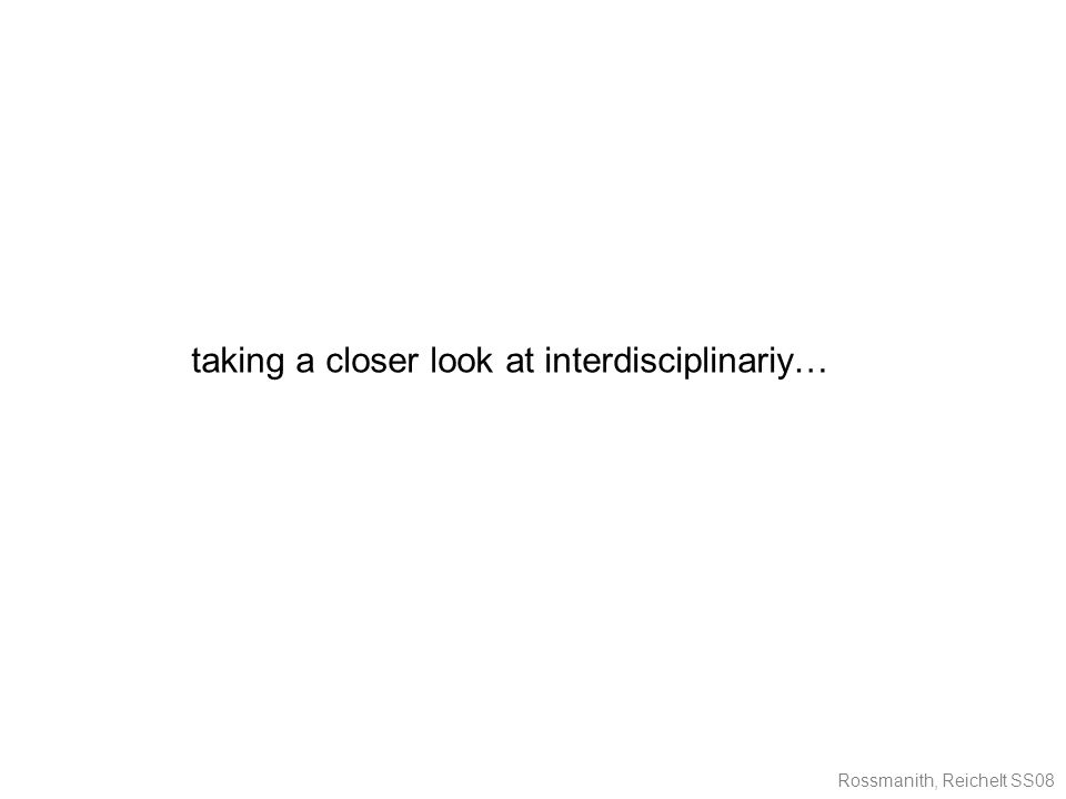 Rossmanith, Reichelt SS08 taking a closer look at interdisciplinariy…