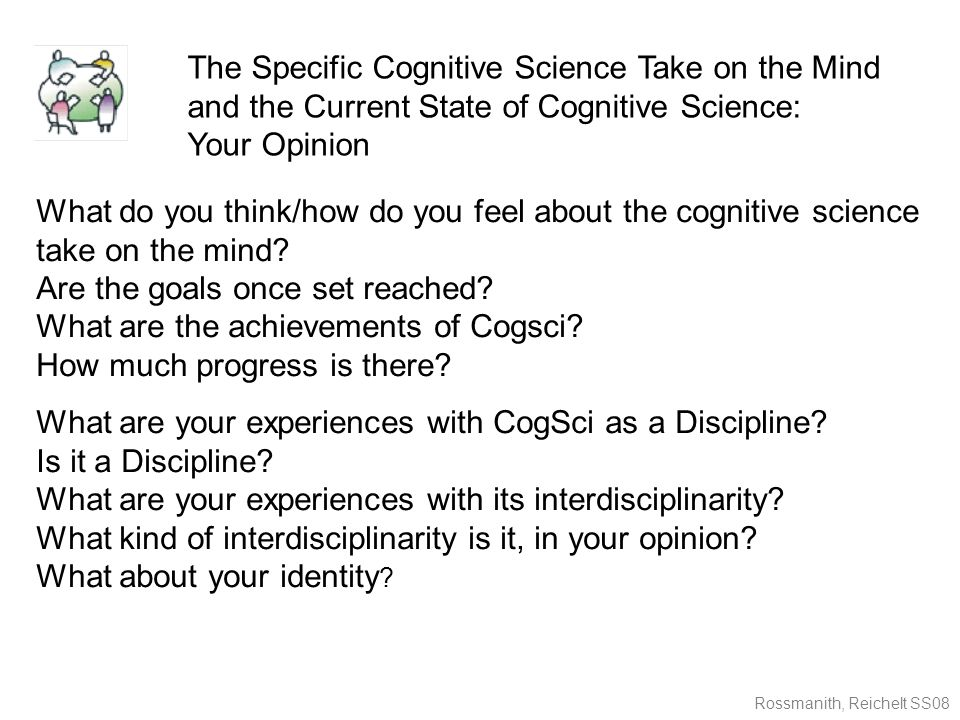 Rossmanith, Reichelt SS08 What do you think/how do you feel about the cognitive science take on the mind.